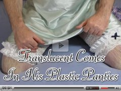 Translucent Comes in His Plastic Panties