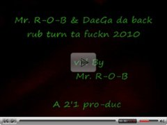 Mr. R-O-B & DaeGa da back rub turn ta fuckn 2010.