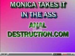 Anal Destruction. Monica takes it in the ass.