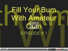 Fill My Bum With Amateur Cum Episode # 1