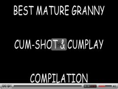 BEST MATURE GRANNY CUM-SHOT & CUMPLAY COMPILATION part1