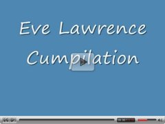 Eve Lawrence cumshots